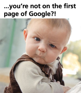 You're not on the first page of Google?!